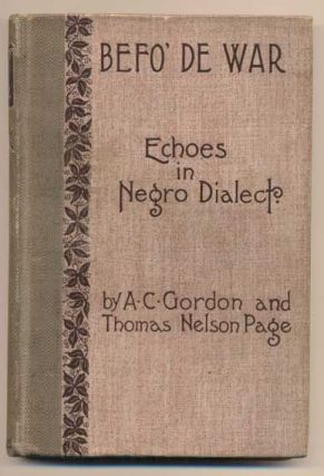 Befo' De War: Echoes in Negro Dialect. A. C. Gordon, Thomas Nelson Page