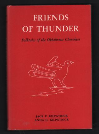 Friends of Thunder: Folktales of the Oklahoma Cherokees. Jack F. Kilpatrick, Anna G. Kilpatrick