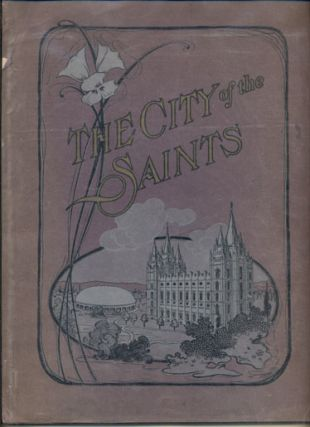 The City of the Saints: In Picture and Story. The Great Pilgrimage of the Pioneers, How They...