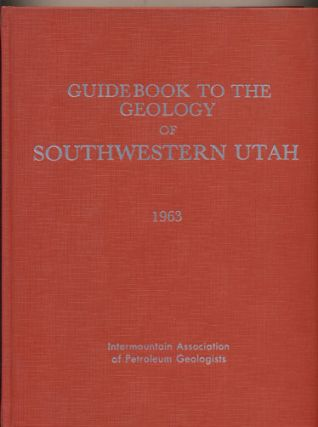 Intermountain Association of Petroleum Geologists Guidebook to the Geology of Southwestern Utah:...