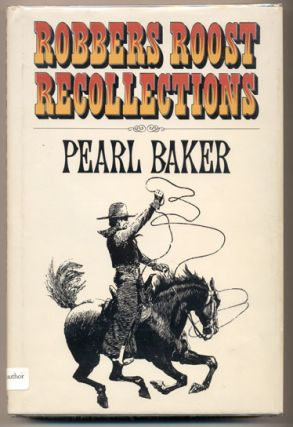 Robbers Roost Recollections. Pearl Baker