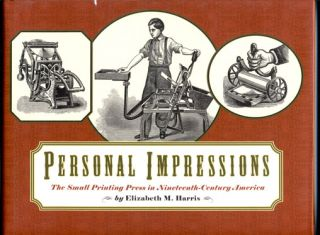Personal Impressions: The small printing press in nineteenth-century America. Elizabeth M. Harris