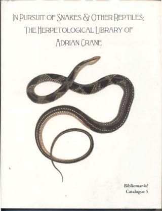 In Pursuit of Snakes & Other Reptiles: The Herpetological Library of Adrian Crane- Bibliomania!...