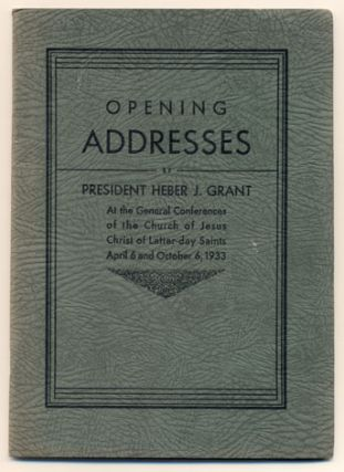 Opening Addresses by President Heber J. Grant At the General Conferences of the Church of Jesus...