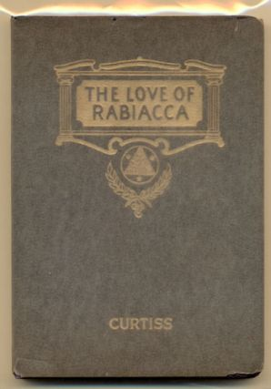 The Love of Rabiacca: A Tragedy in Five Acts- A Tale of a Prehistoric Race Recovered Physically....