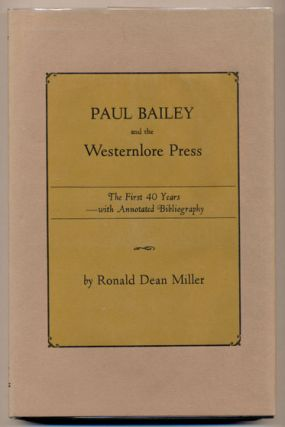 Paul Bailey and the Westernlore Press: The First 40 Years with Annotated Bibliography. Ronald...