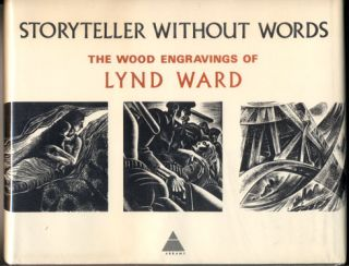 Storyteller Without Words: The Wood Engravings of Lynd Ward. Lynd Ward