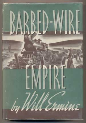 Barbed-Wire Empire. Will Ermine, Henry Sinclair Drago