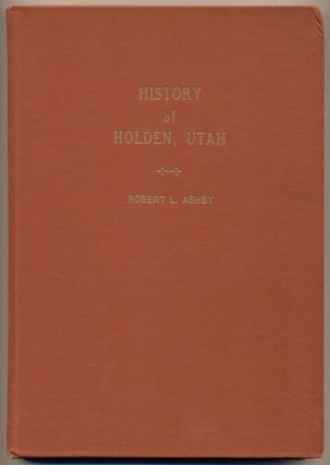 Holden Utah Early History compiled by Robert L. Ashby at the end of 100 years 1855-56/1955-56...