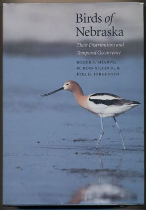 Birds of Nebraska: Their Distribution and Temporal Occurrence. Roger S. Sharpe, W. Ross Silcock,...