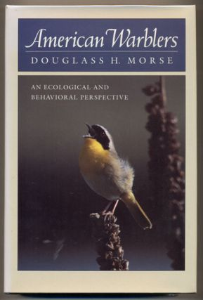 American Warblers: An Ecological and Behavioral Perspective. Douglass H. Morse