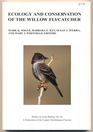 Ecology and Conservation of the Willow Flycatcher. Mark K. Sogge, Barbara E. Kus, Susan J. Sferra