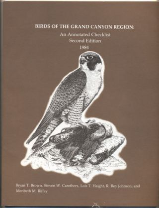 Birds of the Grand Canyon: An Annotated Checklist. Bryan T. Brown, Steven W. Carothers, Lois T....