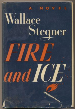 Fire and Ice. Wallace Stegner