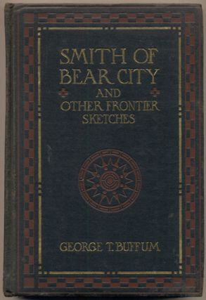 Smith of Bear City and Other Frontier Sketches. George T. Buffum