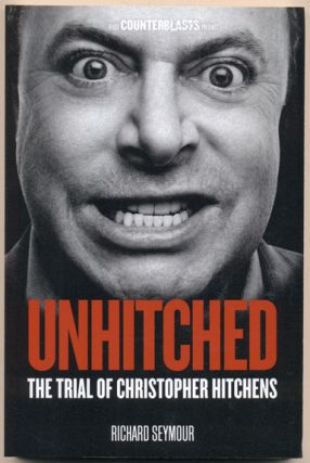 Unhitched: The Trial of Christopher Hitchens. Richard Seymour