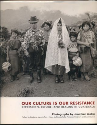 Our Culture is Our Resistance: Repression, Refuge, and Healing in Guatemala. Jonathan Moller,...