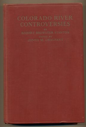 Colorado River Controversies. Robert Brewster Stanton, James M. Chalfant