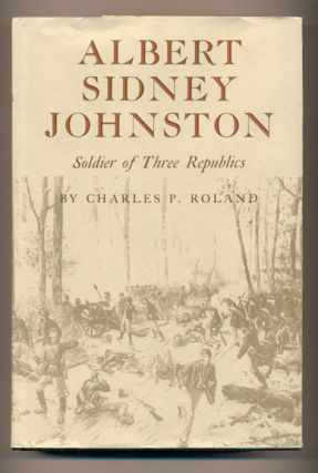 Albert Sidney Johnston: Soldier of the Three Republics. Charles P. Roland