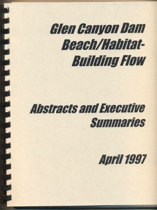 Glen Canyon Dam Beach / Habitat-Building Flow- Abstracts and Executive Summaries April 1997