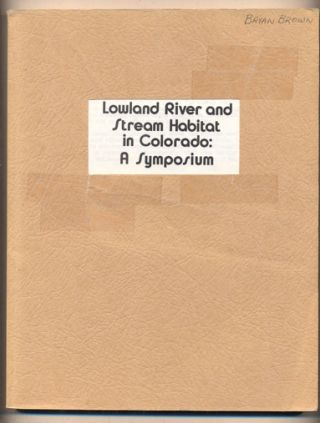 Lowland River and Stream Habitat in Colorado: A Symposium, Greeley, Colorado, October 4-5, 1978....