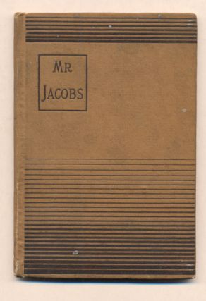 Mr. Jacobs: A Tale of The Drummer The Reporter And The Prestidigitateur. Arlo Bates