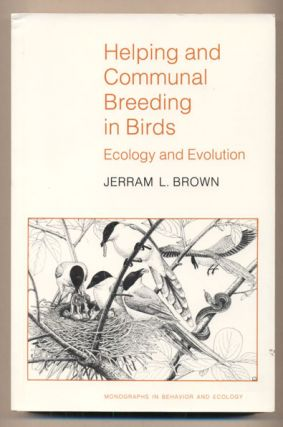 Helping and Communal Breeding in Birds: Ecology and Evolution. Jerram Brown