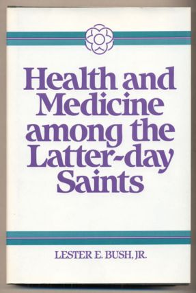 Health and Medicine among the Latter-day Saints: Science, Sense and Scripture. Lester E. Bush