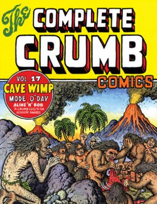 The Complete Crumb Comics Volume 17; The Late 1980s: Cave Wimp. Robert Crumb