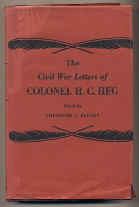 The Civil War Letters of Colonel Hans Christian Heg. Colonel Hans Christian Heg, Theodore C. Blegen