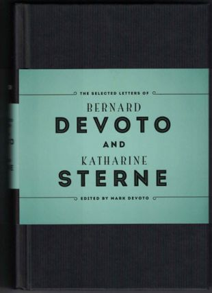 The Selected Letters of Bernard DeVoto and Katharine Sterne. Bernard DeVoto, Katharine Sterne,...