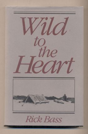 Wild to the Heart. Rick Bass, Elizabeth Hughes.