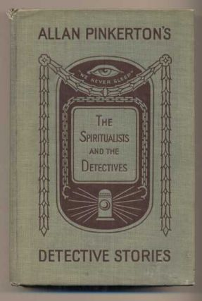 Spiritualists and the Detectives. Allan Pinkerton