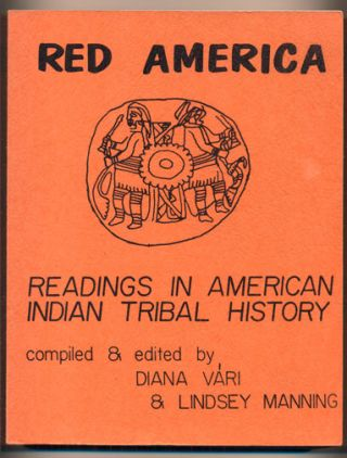Red America: Readings in American Tribal History. Diana Vari, Lindsey Manning, Compilers