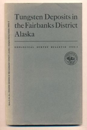 Tungsten Deposits in the Fairbanks District, Alaska (Geological Survey Bulletin 1024-I). F. M. Byers