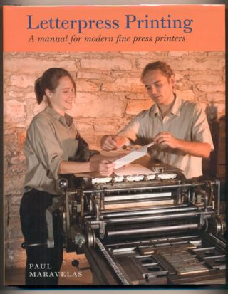 Letterpress Printing: A Manual for Modern Fine Press Printers. Paul Maravelas