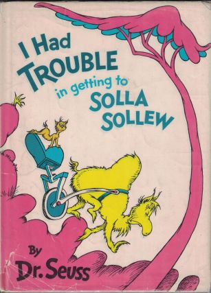 I Had Trouble in getting to Solla Sollew. Dr. Seuss, Theodor Geisel