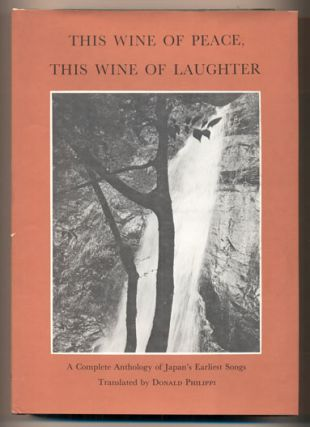 This Wine of Peace, This Wine of Laughter: A Complete Anthology of Japan's Earliest Songs. Donald...