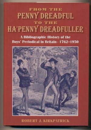 From the Penny Dreadful to the Ha' Penny Dreadfuller: A Bibliographic History of the Boys'...