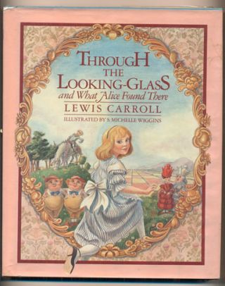 Through the Looking-Glass and What Alice Found There. Lewis Carroll