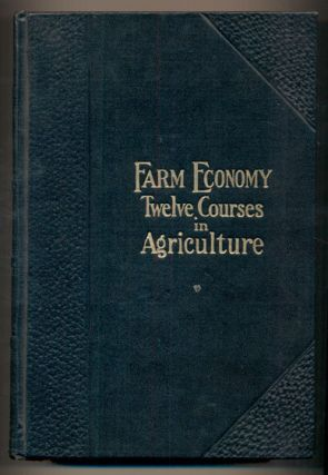 Farm Economy: A Cyclopedia of Agriculture for the Practical Farmer and His Family Including Seed...
