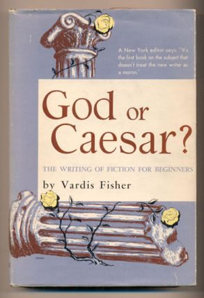 God or Caesar? The Writing of Fiction for Beginners. Vardis Fisher
