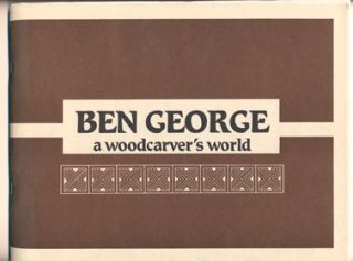 Ben George: A Woodcarver's World. Ben George, Marjery M. Barber