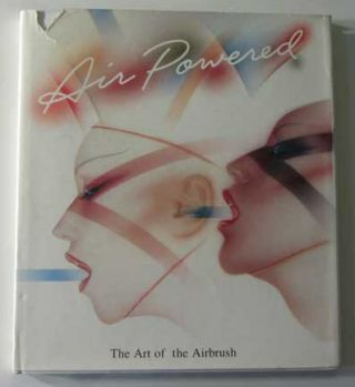 Air Powered: The Art of the Airbrush. Richard H. Childers, Elyce Wakerman
