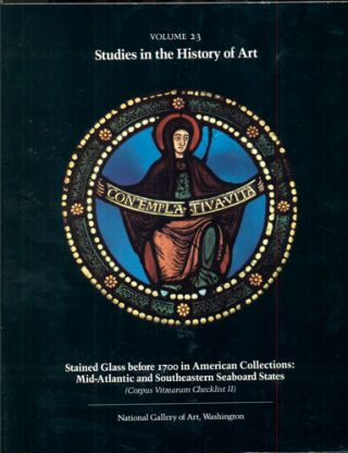 Studies in the History of Art Volume 23, Monograph Series I- Stained Glass before 1700 in...