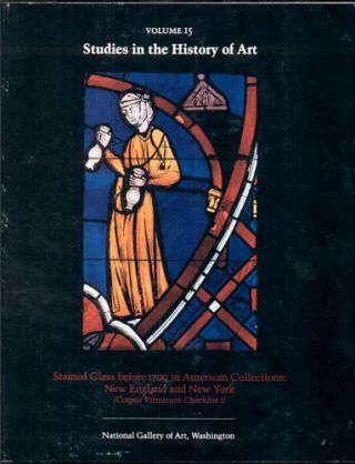 Studies in the History of Art Volume 15, Monograph Series I- Stained Glass before 1700 in...