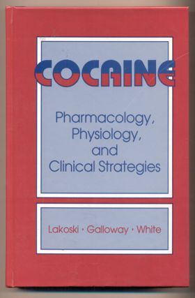 Cocaine: Pharmacology, Physiology, and Clinical Strategies. Joan M. Lakowski, Matthew P....