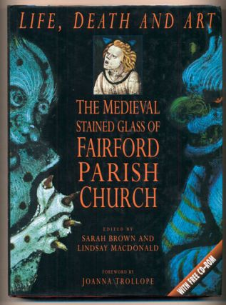 Life, Death and Art: The Medieval Stained Glass of Fairford Parish Church: A Multimedia...