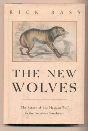 The New Wolves: The Return of the Mexican Wolf to the American Southwest. Rick Bass