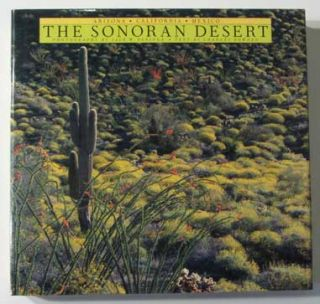 The Sonoran Desert. Charles Bowden, Jack W. Dykinga, Text, Photographs